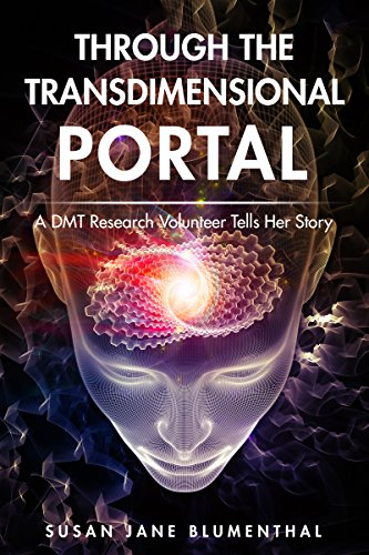 Through the Transdimensional Portal: A DMT Research Volunteer Tells Her ()