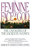 The Feminine Face of God: The Unfolding of the Sacred in Women