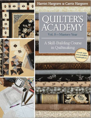 Quilter's Academy Vol. 5 - Masters Year: A Skill-Building Course in Quiltmaking (Medallions Border Star)