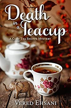 Death in a Teacup (Cozy Tea Shoppe Mysteries Book 2) by [Ehsani, Vered]