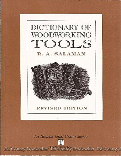 Dictionary of Woodworking Tools, C. 1700-1970, and Tools of Allied Trades (International Craft Classic)