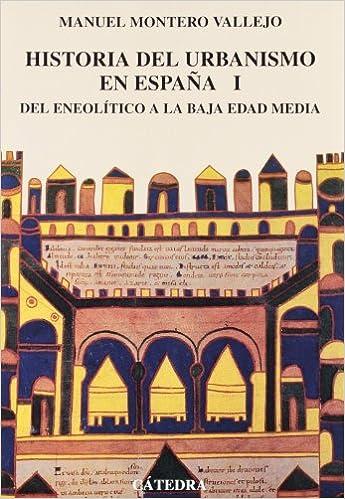 Historia del urbanismo en España: Vol. I. Del Eneolítico a la Baja Edad Media,: 1 Arte Grandes temas: Amazon.es: Montero Vallejo, Manuel: Libros