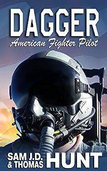 Dagger: American Fighter Pilot by [Hunt, Sam J.D., Hunt, Thomas]