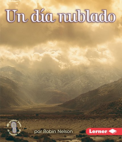 Un Día Nublado (a Cloudy Day) (Mi Primer Paso Al Mundo Real — El Estado Del Tiempo (First Step Nonfiction — Weather)) por Robin Nelson