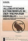Alldeutscher Extremismus in der Weimarer Republik: Denken und Handeln einer einflussreichen bürgerlichen Minderheit