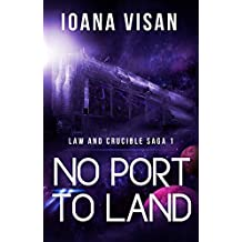 No Port to Land (Law and Crucible Saga Book 1)
