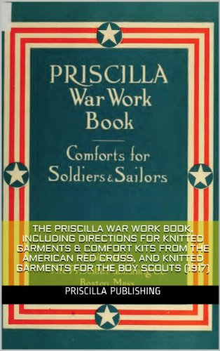 Garment Kit (The Priscilla War work book, including directions for knitted garments & comfort kits from the American Red Cross, and knitted garments for the boy scout (1917) illus w/guide)