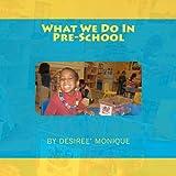 What We Do in Pre-School, Desiree Monique, 1463668961