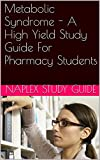 Metabolic Syndrome - A High Yield Study Guide For Pharmacy Students