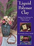 Liquid Polymer Clay, Ann Mitchell and Karen Mitchell, 0873495632