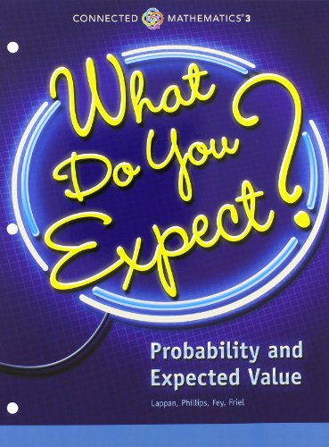 CONNECTED MATHEMATICS 3 STUDENT EDITION GRADE 7 WHAT DO YOU EXPECT?     PROBABILITY AND EXPECTED VALUE COPYRIGHT 2014