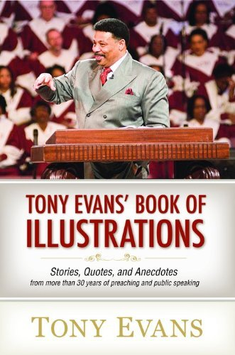 By Tony Evans - Tony Evan's Book Of Illustrations: Stories, Quotes, And Anecdotes From More Than 30 Years Of Preaching And Public Speaking (12/16/08)