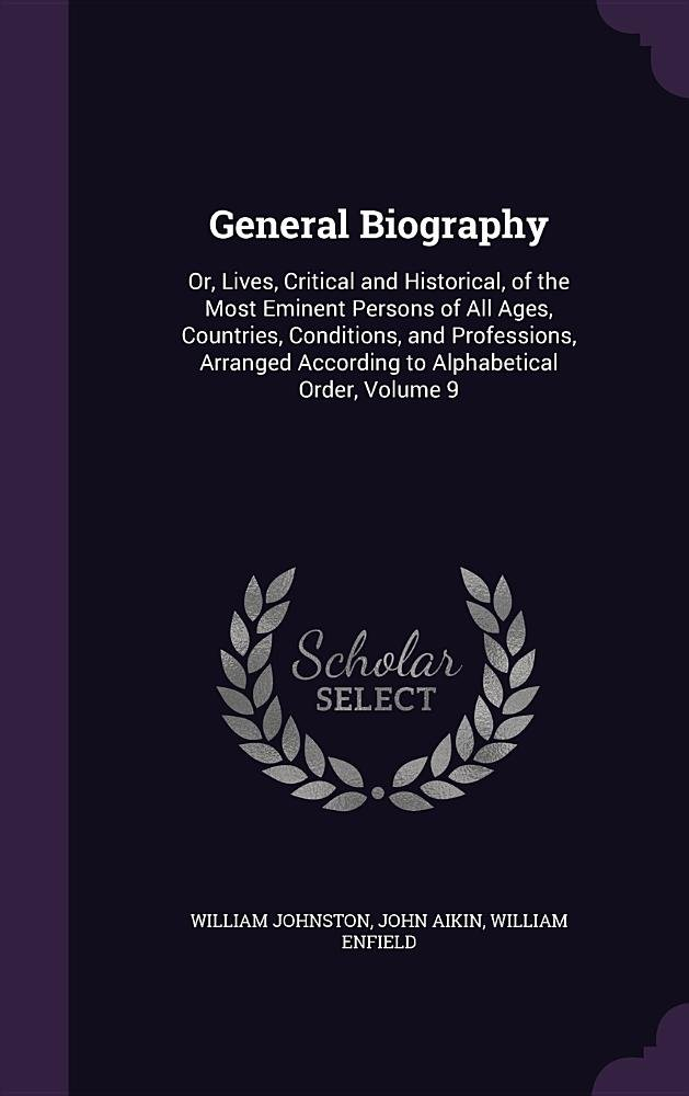 Download General Biography: Or, Lives, Critical and Historical, of the Most Eminent Persons of All Ages, Countries, Conditions, and Professions, Arranged According to Alphabetical Order, Volume 9 ebook
