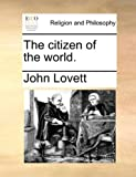 The Citizen of the World, John Lovett, 117037249X