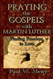 img - for Praying the Gospels with Martin Luther: Finding Freedom in Love book / textbook / text book