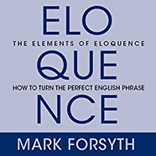 The Elements of Eloquence: Secrets of the Perfect Turn of Phrase Audiobook by Mark Forsyth Narrated by Don Hagen