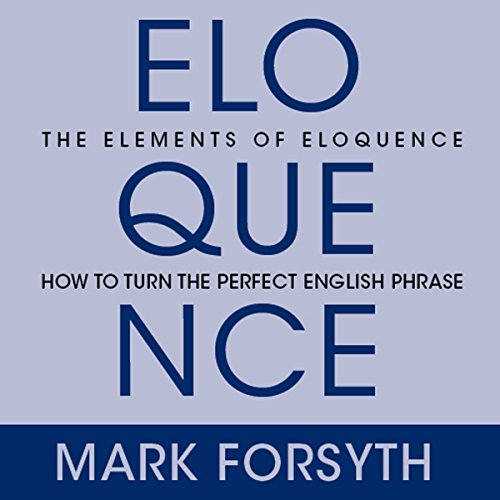 The Elements of Eloquence: Secrets of the Perfect Turn of Phrase cover