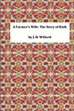 A Farmer's Wife: the Story of Ruth, J. H. J. H. Willard, 1495304892