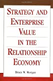Strategy and Enterprise Value in the Relationship Economy, Bruce W. Morgan, 0471292842