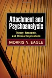Attachment and Psychoanalysis : Theory, Research, and Clinical Implications, Eagle, Morris N., 1462508405