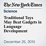 Traditional Toys May Beat Gadgets in Language Development | Pam Belluck