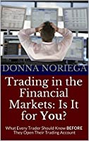 Trading in the Financial Markets: Is It for You? cuts to the chase about how traders need to approach the business of trading in order to step onto the road to success. This book is also designed to help individuals who may have considered...