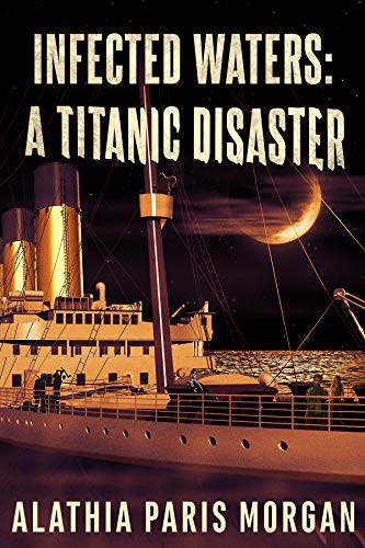 Infected Waters: A Titanic Disaster (Infected History Series Book 1) by [Morgan, Alathia Paris]