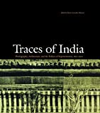 Traces of India : Photography, Architecture, and the Politics of Representation, 1850-1900, Maria Antonella Pelizzari, 8188204145