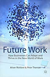 Future Work: How Businesses Can Adapt and Thrive In The New World Of Work