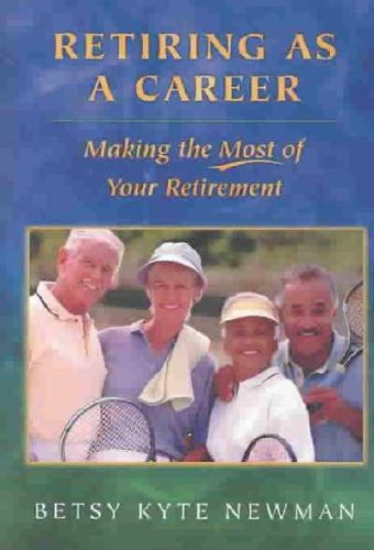 Read Online Retiring as a Career : Making the Most of Your Retirement(Hardback) - 2003 Edition pdf