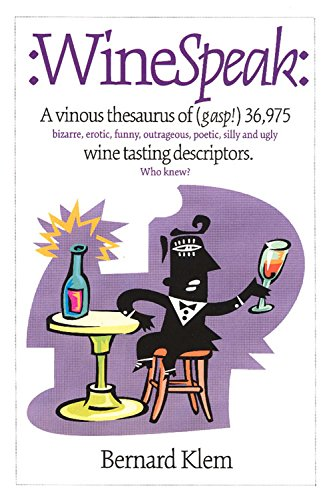 WineSpeak: A Vinous Thesaurus of (Gasp!) 36,975 Bizarre, Erotic, Funny, Outrageous, Poetic, Silly and Ugly Wine Tasting Descriptors by Bernard Klem