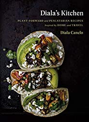 Diala's Kitchen: Plant-Forward and Pescatarian Recipes Inspired by Home and Tr
