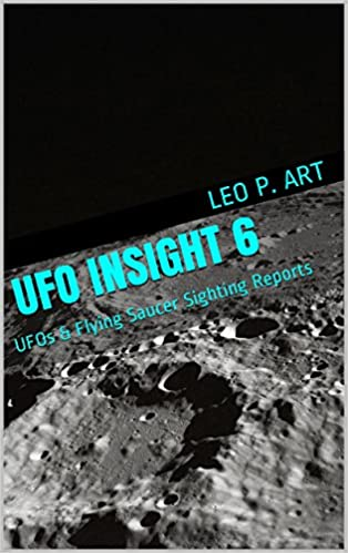 UFO INSIGHT 6: UFOs & Flying Saucer Sighting Reports