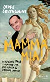 Mamma Mia! Berlusconi's Italy Explained for Posterity and Friends Abroad by Beppe Severgnini (2011-12-05)