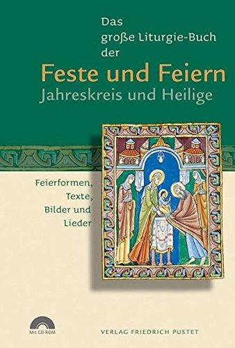 Das große Liturgie-Buch der Feste und Feiern – Jahreskreis und Heilige: Feierformen, Texte, Bilder und Lieder