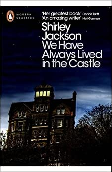 We Have Always Lived in the Castle by Shirley Jackson – a house of ordinary horror