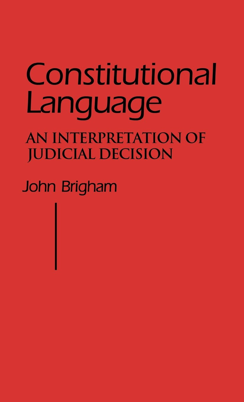 Constitutional Language: An Interpretation of Judicial Decision (Contributions in Political Science)