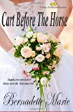Cart Before the Horse, Bernadette Marie, 0615528910