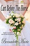 Cart Before the Horse, Bernadette Marie, 0615528910
