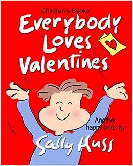Everybody Loves Valentines Sally Huss 9780692395981 Amazoncom Books