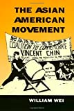 The Asian American Movement : A Social History, Wei, William, 1566390494