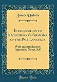 Introduction to Kachchāyana's Grammar of the Pali Language: With an Introductory, Appendix, Notes, &C (Classic Reprint)