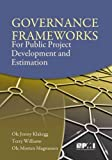 Governance Frameworks for Public Project Development and Estimation, Ole Jonny Klakegg and T. M. Williams, 1933890789