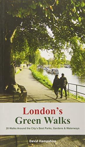 London's Green Walks: 20 walks around London's Best Parks, Gardens and Waterways (London Walks)