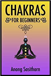 Chakras: For beginners with everything on chakras, auras and mantras (chakras, chakras healing, chakras meditation, chakras and auras, chakras yoga, chakras books)