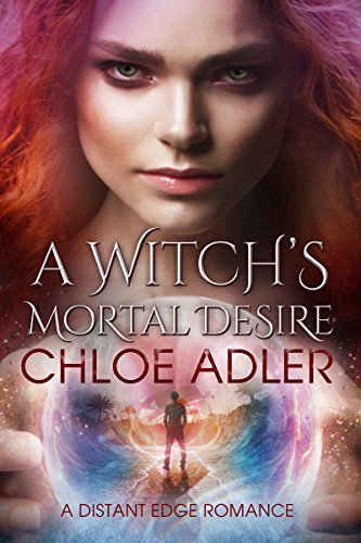 A Witch's Mortal Desire: An Urban Fantasy Paranormal Romance (Love on the Edge Book 1)