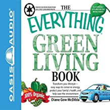 The Everything Green Living Book: Transform Your Lifestyle - Easy Ways to Conserve Energy, Protect Your Family's Health, and Help Save the Environment