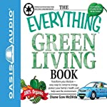 The Everything Green Living Book: Transform Your Lifestyle - Easy Ways to Conserve Energy, Protect Your Family's Health, and Help Save the Environment | Diane Gow McDilda