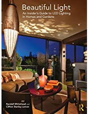 Beautiful Light: An Insider's Guide to LED Lighting in Homes and Gardens