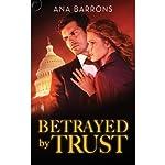 Betrayed by Trust   Ana Barrons